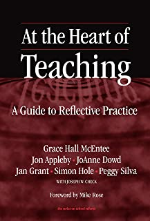 At the Heart of Teaching: A Guide to Reflective Practice (the series on school reform)