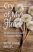 Cry of My Heart: Meditations & Prayers for Adoptive Moms