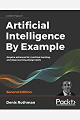 Artificial Intelligence By Example: Acquire advanced AI, machine learning, and deep learning design skills, 2nd Edition Kindle Edition