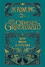 Animales fantásticos: Los crímenes de Grindelwald Guión original de la película: Animales fantásticos 2 (Spanish Edition)
