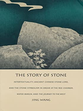 The Story of Stone: Intertextuality, Ancient Chinese Stone Lore, and the Stone Symbolism in <i>Dream of the Red Chamber</i>, <i>Water ... (Post-contemporary interventions)