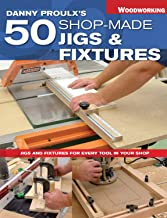 Danny Proulx's 50 Shop-Made Jigs & Fixtures: Jigs & Fixtures For Every Tool in Your Shop (Popular Woodworking)