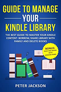 How to Manage My Kindle Library: The Best Guide to Master Your Kindle Content – Borrow, Share Library with Family and Dele...