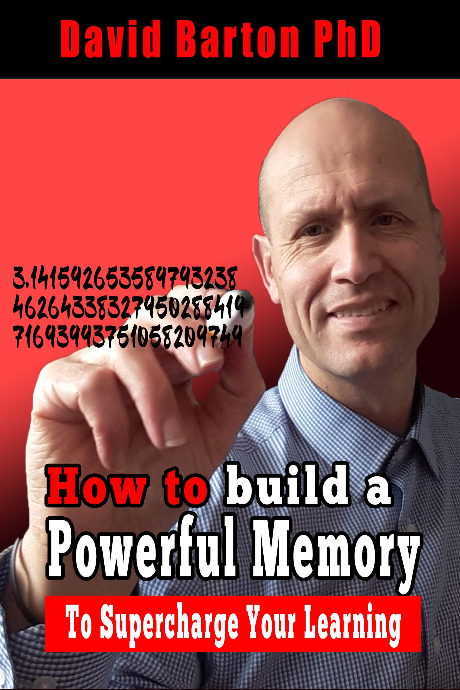 How to Build a Powerful Memory to Supercharge your Learning: Includes a Live Demonstration of Pi Recalled on a Whiteboard to 500 Decimal Places