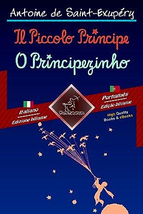 Il Piccolo Principe - O Principezinho: Bilingue con testo a fronte - Texto bilíngue em paralelo: Italiano - Portoghese / Italiano - Português (Dual Language Easy Reader Vol. 77)