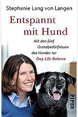 Entspannt mit Hund: Dog-Life-Balance – die fünf Grundbedürfnisse des Hundes Kindle Ausgabe