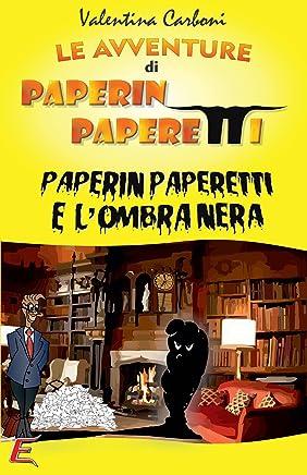 Paperin Paperetti e lOmbra Nera (Le Avventure di Paperin Paperetti Vol. 2)