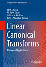 Linear Canonical Transforms: Theory and Applications (Springer Series in Optical Sciences Book 198)