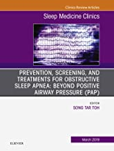 Prevention, Screening and Treatments for Obstructive Sleep Apnea: Beyond PAP, An Issue of Sleep Medicine Clinics, Ebook (The Clinics: Internal Medicine 14)
