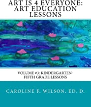 Art is 4 Everyone: Art Education Lessons (Volume 3)