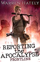 Reporting the Apocalypse book 1 Frontline: An early days zombie apocalypse action thriller