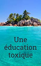 Une éducation toxique (French Edition)
