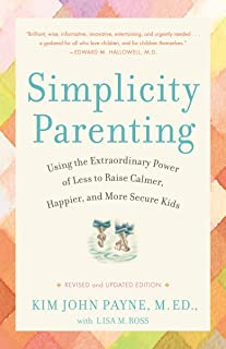 Simplicity Parenting: Using the Extraordinary Power of Less to Raise Calmer, Happier, and More Secure Kids (English Edition)