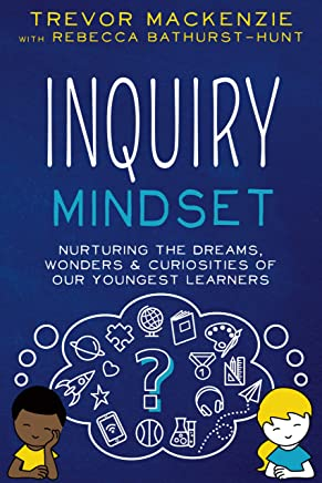 Inquiry Mindset: Nurturing the Dreams, Wonders, and Curiosities of Our Youngest Learners (English Edition)