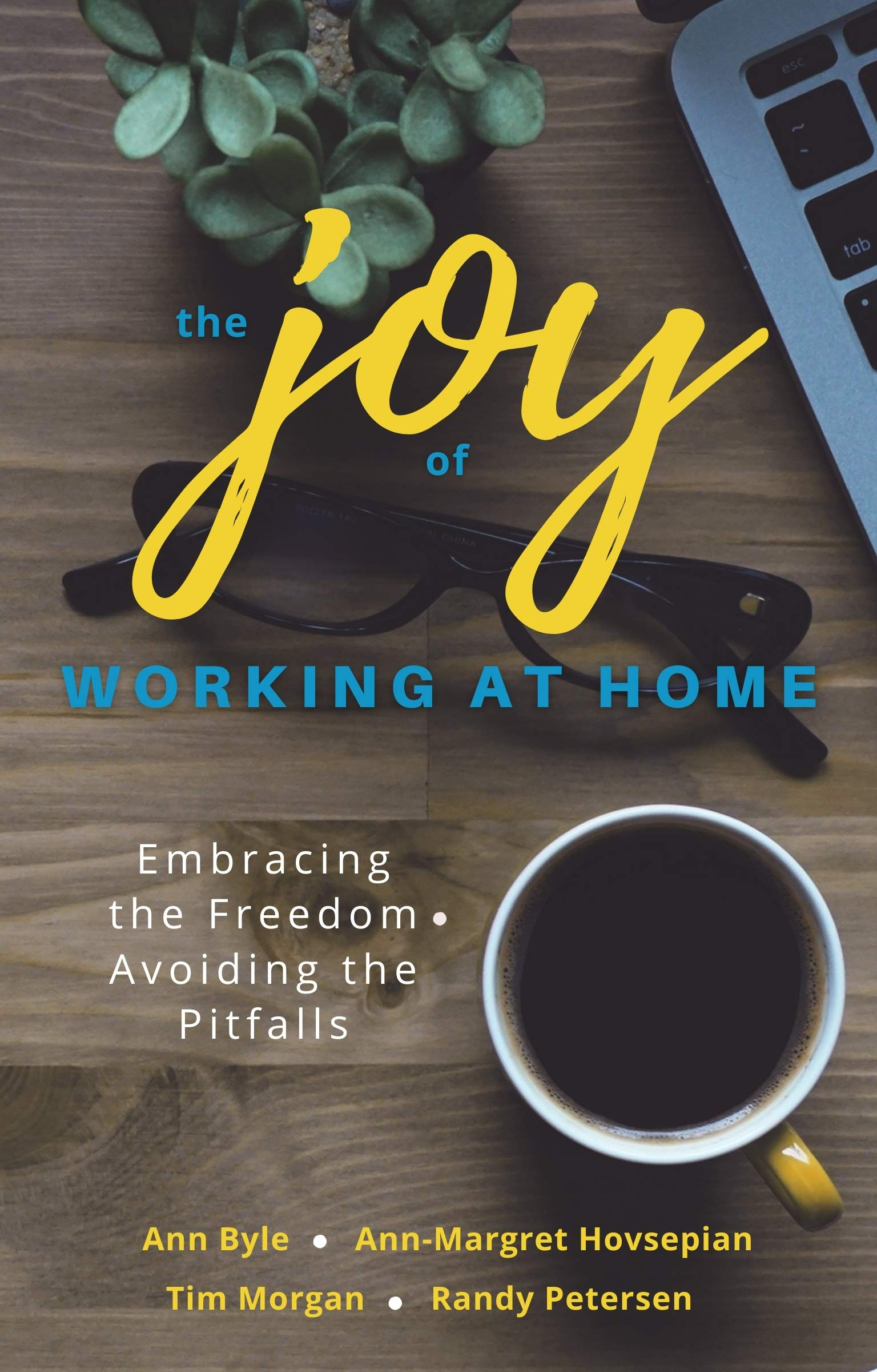 The Joy of Working at Home: Embracing the Freedom, Avoiding the Pitfalls