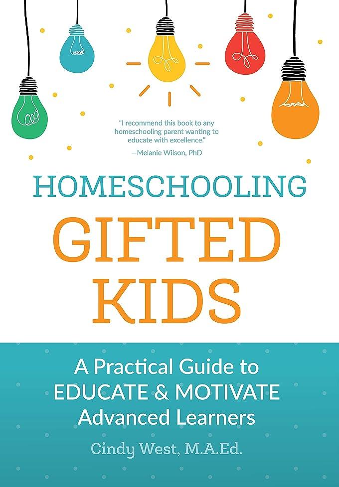 無知ビームエントリHomeschooling Gifted Kids: A Practical Guide to Educate and Motivate Advanced Learners (English Edition)