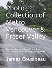 Photo Collection of Metro Vancouver & Fraser Valley: Amazing photography collection from international award winning photographer (Explore through photos)