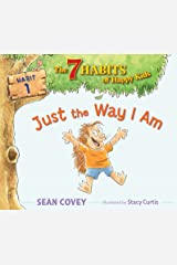 Just the Way I Am: Habit 1 Kindle Edition
