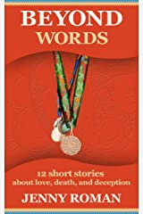 Beyond Words: 12 short stories about love, death and deception Kindle Edition