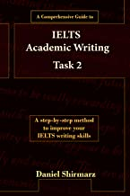 A Comprehensive Guide to IELTS Academic Writing Task 2 (IELTS Guides Book 1)