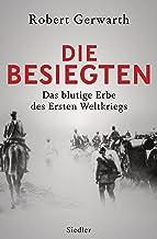 Die Besiegten: Das blutige Erbe des Ersten Weltkriegs (German Edition)