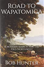 Road to Wapatomica: A modern search for the Old Northwest