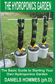 THE HYDROPONICS GARDEN: A Practical Guide to Settling Your Own Hydroponics Garden