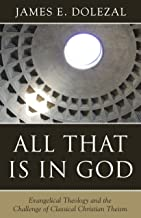 All That Is in God: Evangelical Theology and the Challenge of Classical Christian Theism
