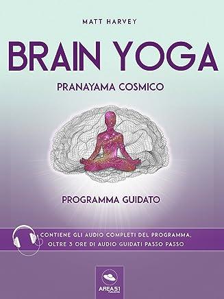 Brain Yoga. Pranayama cosmico: Programma guidato