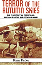 Terror of the Autumn Skies: The True Story of Frank Luke, America`s Rogue Ace of World War I