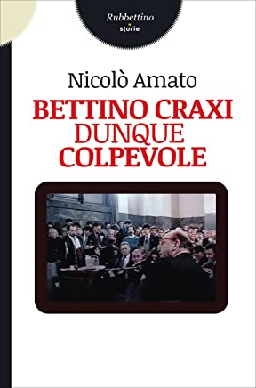 Bettino Craxi dunque colpevole (Storie)