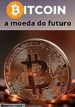BITCOIN: A MOEDA DO FUTURO: Todos os segredos da moeda do século revelados!