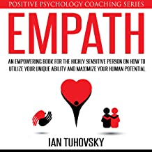 Empath: An Empowering Book for the Highly Sensitive Person on Utilizing Your Unique Ability and Maximizing Your Human Pote...