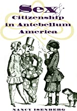 Sex and Citizenship in Antebellum America (Gender and American Culture)