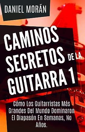 Caminos Secretos de la Guitarra 1: Cómo Los Guitarristas Más Grandes Del Mundo Dominaron El