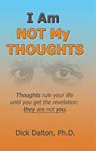 I Am NOT My Thoughts: Thoughts rule your life until you get the revelation: they are not you.