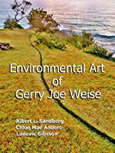 Environmental Art of Gerry Joe Weise: Volume 3