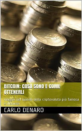 Bitcoin: cosa sono e come ottenerli: viaggio nel mondo della criptovaluta più famosa e discussa (Digital Currencies Vol. 1)