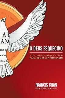 O Deus esquecido: Revertendo nossa trágica negligência para com o Espírito Santo (Portuguese Edition)
