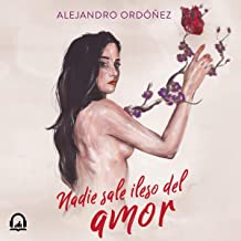 Nadie sale ileso del amor [No One Comes Out of Love Unharmed]