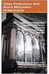 Understanding What French Organ Registrations Mean: And Other Answers From #AskVidasAndAusra Podcast Kindle Edition