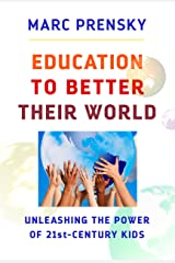 Education to Better Their World: Unleashing the Power of 21st-Century Kids (English Edition) eBook Kindle