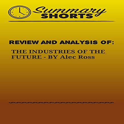 Review and Analysis of: The Industries of the Future by Alec Ross