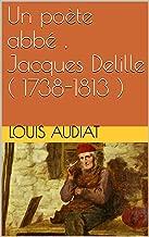 Un poète abbé , Jacques Delille ( 1738-1813 ) (French Edition)