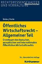 Öffentliches Wirtschaftsrecht - Allgemeiner Teil: Grundlagen des deutschen, europäischen und internationalen Öffentlichen ...