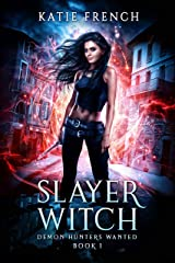 Slayer Witch: A Demon Slayer Urban Fantasy (Demon Hunters Wanted Book 1) Kindle Edition