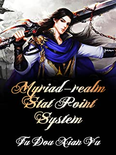Myriad-realm Stat Point System: A Cultivation Progression Fantasy Novel With Wuxia Rpg System ( Sword Litrpg and Teenage A...