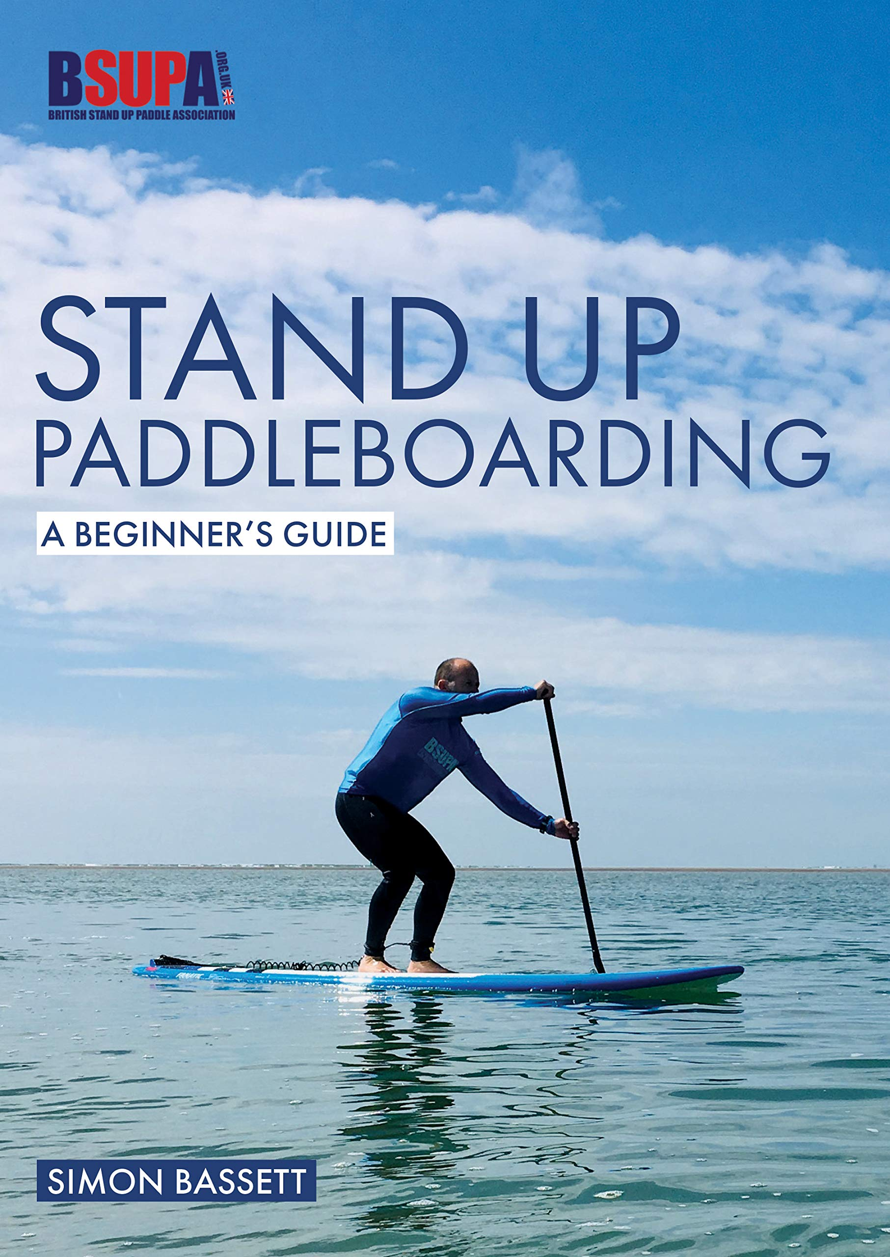 Stand Up Paddleboarding: A Beginner's Guide: Learn To SUP (Beginner's Guides Book 2) (English Edition)