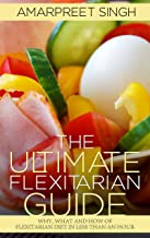 The Ultimate Flexitarian Guide - Flexitarian Diets, Recipes: Why, what and how of Flexitarian Diet in less than an hour