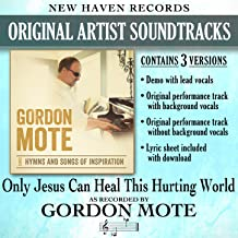 Best gordon mote only jesus can heal this hurting world Reviews